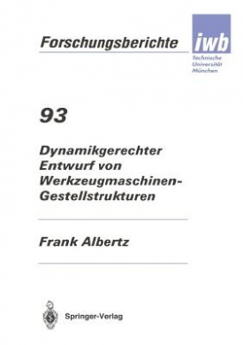 Dynamikgerechter Entwurf Von Werkzeugmaschinen- Gestellstrukturen (Iwb Forschungsberichte)