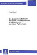 Die Expansionsstrategien Deutscher Und Franzoesischer Kreditinstitute Im Jeweiligen Partnermarkt  [GER]