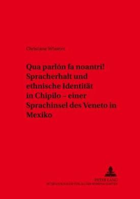 Qua Parlon Fa Noantri! Spracherhalt Und Ethnische Identitaet in Chipilo - Einer Sprachinsel Des Veneto in Mexiko (Variolingua. Nonstandard - Standard - Substandard)
