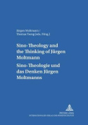 Sino-theology and the Thinking of Juergen Moltmann Sino-theologie Und Das Denken Juergen Moltmanns