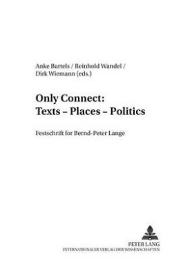 Only Connect: Texts - Places - Politics: Festschrift for Bernd-Peter Lange (Transpekte: Transdisziplinaere Perspektiven der Sozial- und Kulturwissenschaften / Transpects: Transdisciplinary Perspectives of the Social Sciences and Humanities)