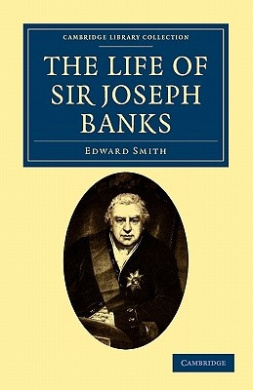 The Life of Sir Joseph Banks: President of the Royal Society, with Some Notices of His Friends and Contemporaries (Cambridge Library Collection - Botany and Horticulture)