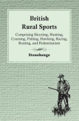 British Rural Sports; Comprising Shooting, Hunting, Coursing, Fishing, Hawking, Racing, Boating, and Pedestrianism