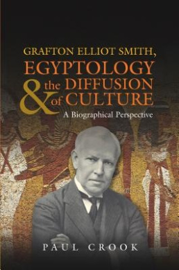 Grafton Elliot Smith, Egyptology & the Diffusion of Culture: A Biographical Perspective