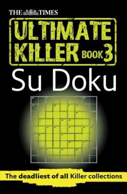 The Times Ultimate Killer Su Doku, Book 3: The Deadliest of All Killer Collections