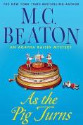 As the Pig Turns (Agatha Raisin Mysteries