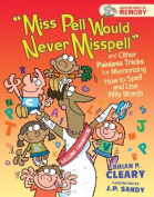 """""""miss Pell Would Never Misspell"""" and Other Painless Tricks for Memorizing How to Spell and Use Wily Words"""