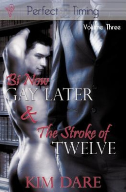 Bi Now, Gay Later: AND The Stroke of Twelve (Perfect Timing)