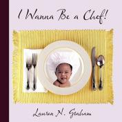 I Wanna Be a Chef!