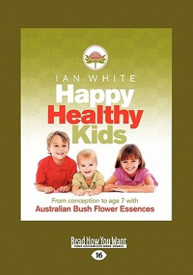 Happy Healthy Kids: From Conception to Age 7 with Australian Bush Flower Essences (Large Print 16pt)