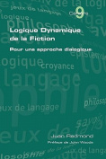 Logique Dynamique De La Fiction. Pour Une Approche Dialogique [FRE]