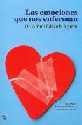 Las Emociones Que Nos Enferman [Spanish]