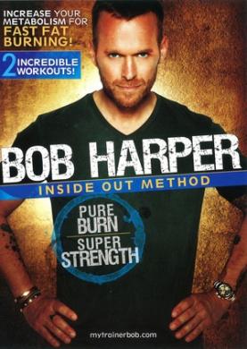 Bob Harper: Inside Out Method - Pure Burn, Super Strength (known for The Biggest Loser)