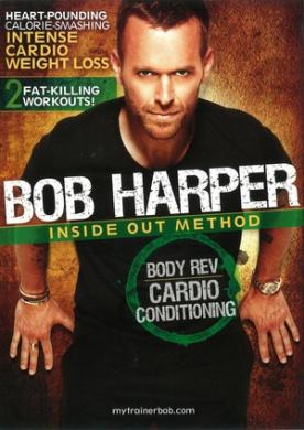 Bob Harper: Inside Out Method - Body Rev, Cardio Conditioning