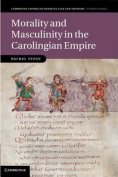 Morality and Masculinity in the Carolingian Empire (Cambridge Studies in Medieval Life and Thought