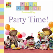 Party Time! (Play School) [Board book]