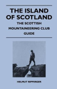 The Island of Scotland - The Scottish Mountaineering Club Guide