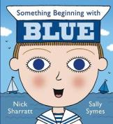 Something Beginning with Blue. Nick Sharratt, Sally Symes [Board Book]