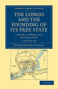 The Congo and the Founding of Its Free State 2 Volume Set