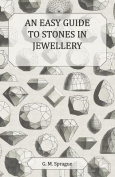 An Easy Guide to Stones in Jewellery