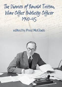 The Diaries of Ronald Tritton, War Office Publicity Officer 1940-45