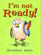 I'm Not Ready!