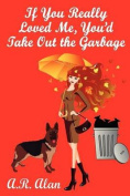 If You Really Loved Me, You'd Take Out the Garbage