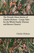 The Fireside Ghost Stories of Charles Dickens - Creepy Tales for the Whole Family