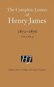 The Complete Letters of Henry James, 1872-1876