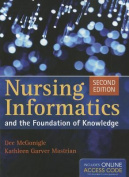 Nursing Informatics and the Foundation of Knowledge [With Access Code]