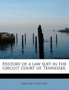 History of a Law Suit in the Circuit Court of Tennessee.