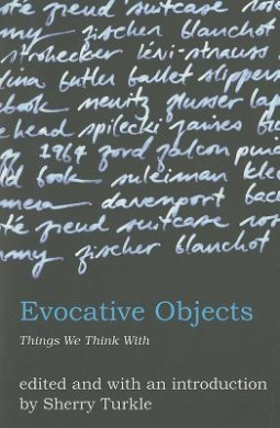 Evocative Objects: Things We Think With (Evocative Objects)