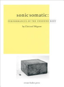 Sonic Somatic - Performances of the Unsound Body