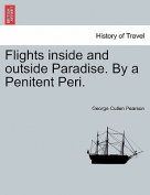 Flights Inside and Outside Paradise. by a Penitent Peri.