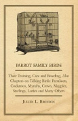 Parrot Family Birds - Their Training, Care and Breeding, Also Chapters on Talking Birds