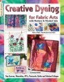 Creative Dyeing for Fabric Arts