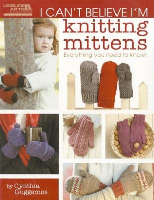 I Can't Believe I'm Knitting Mittens: Everything You Need to Know!