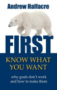 First, Know What You Want - Why Goals Don't Work and How to Make Them