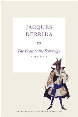The Beast and the Sovereign: Volume I (The Seminars of Jaques Derrida)
