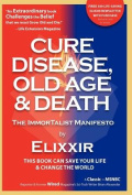 Cure Disease, Old Age & Death  : The Immortalist Manifesto
