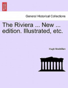 The Riviera ... New ... Edition. Illustrated, Etc.