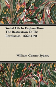 Social Life in England from the Restoration to the Revolution, 1660-1690