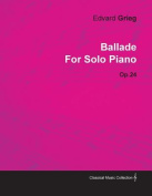 Ballade by Edvard Grieg for Solo Piano Op.24