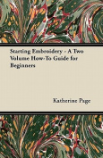 Starting Embroidery - A Two Volume How-To Guide for Beginners
