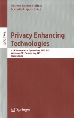 Privacy Enhancing Technologies: 11th International Symposium, PETS 2011, Waterloo, ON, Canada, July 27-29, 2011, Proceedings (Lecture Notes in Computer Science)