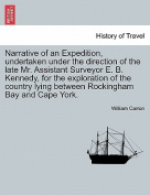 Narrative of an Expedition, Undertaken Under the Direction of the Late Mr. Assistant Surveyor E. B. Kennedy, for the Exploration of the Country Lying Between Rockingham Bay and Cape York.