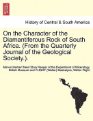 On the Character of the Diamantiferous Rock of South Africa. (from the Quarterly Journal of the Geological Society.).