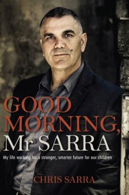 Good Morning, MR Sarra: My Life Working for a Stronger, Smarter Future for Our Children