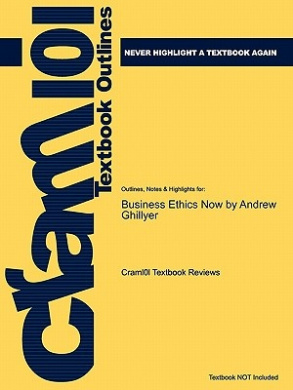 Outlines & Highlights for Business Ethics Now by Andrew Ghillyer, ISBN  : 9780073524696
