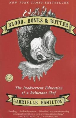 Blood, Bones & Butter  : The Inadvertent Education of a Reluctant Chef